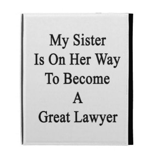 Mi hermana está en su manera de hacer gran abogado