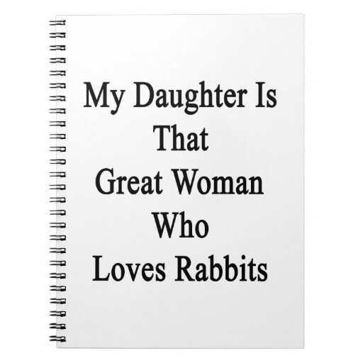 Mi hija es esa gran mujer que ama conejos spiral notebook