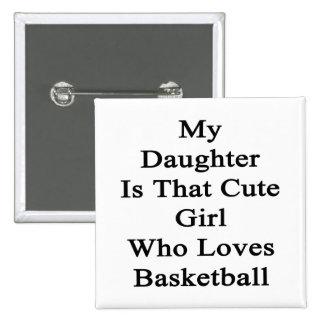 Mi hija es ese chica lindo que ama baloncesto pins