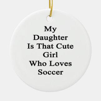 Mi hija es ese chica lindo que ama fútbol ornamentos de reyes