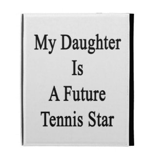 Mi hija es una estrella de tenis futura