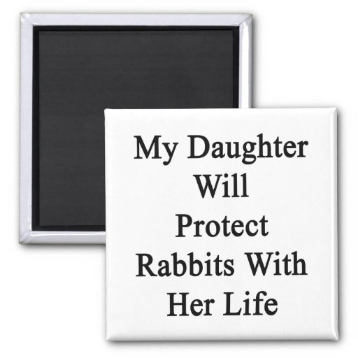 Mi hija protegerá conejos con su vida iman para frigorífico
