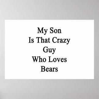 Mi hijo es ese individuo loco que ama osos póster