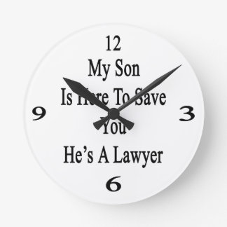 Mi hijo está aquí ahorrarle que él es abogado reloj redondo mediano