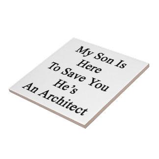 Mi hijo está aquí ahorrarle que él es arquitecto azulejo cuadrado pequeño