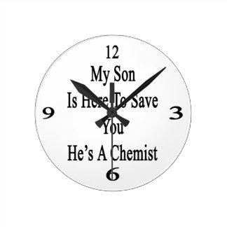 Mi hijo está aquí ahorrarle que él es químico reloj redondo mediano
