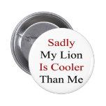 Mi león es tristemente más fresco que mí pin