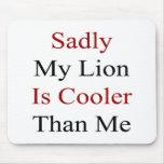 Mi león es tristemente más fresco que mí alfombrillas de raton