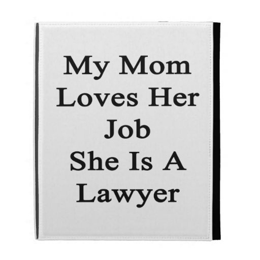 Mi mamá ama su trabajo que ella es abogado