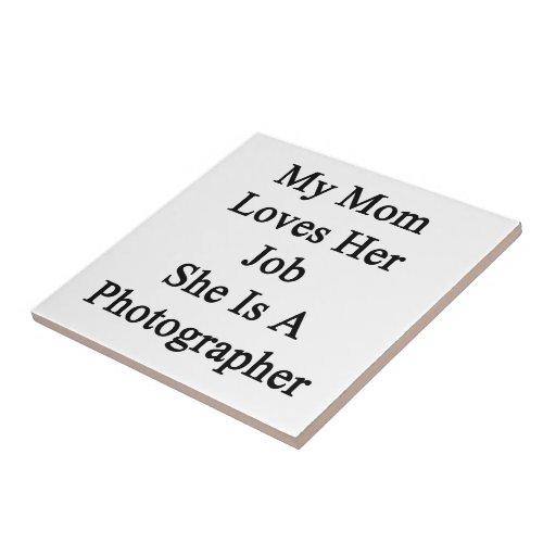 Mi mamá ama su trabajo que ella es fotógrafo azulejo cuadrado pequeño