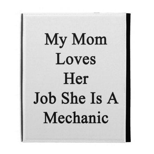 Mi mamá ama su trabajo que ella es mecánico