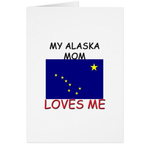 Mi mamá de Alaska me ama Tarjeta De Felicitación
