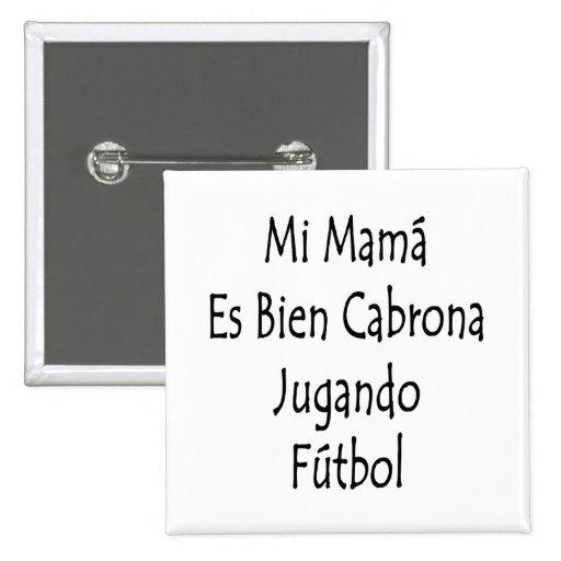 Mi Mama Es Bien Cabrona Jugando Futbol Pinback Button