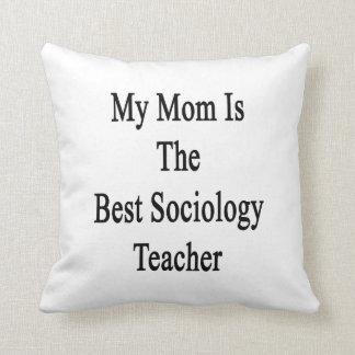 Mi mamá es el mejor profesor de la sociología almohada