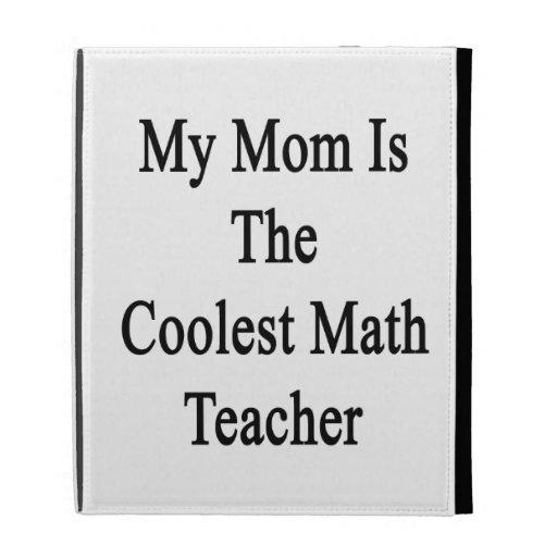 Mi mamá es el profesor de matemáticas más fresco