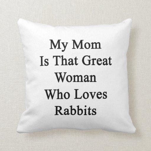Mi mamá es esa gran mujer que ama conejos almohada