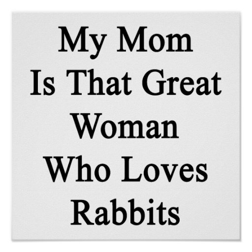 Mi mamá es esa gran mujer que ama conejos póster