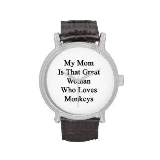 Mi mamá es esa gran mujer que ama monos reloj