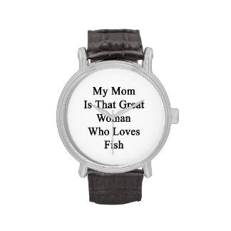 Mi mamá es esa gran mujer que ama pescados reloj de mano