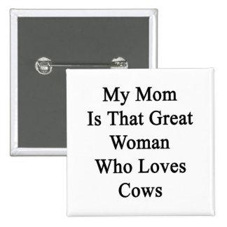 Mi mamá es esa gran mujer que ama vacas pin