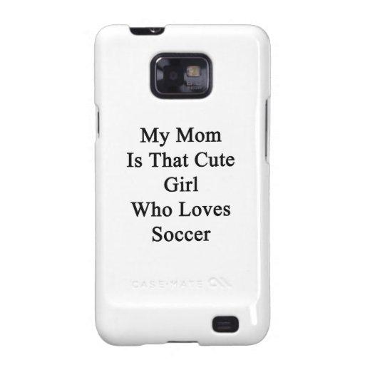 Mi mamá es ese chica lindo que ama fútbol samsung galaxy s2 fundas