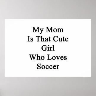 Mi mamá es ese chica lindo que ama fútbol poster