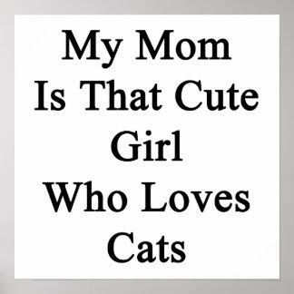 Mi mamá es ese chica lindo que ama gatos posters