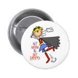 Mi mamá es mi botón del héroe pin