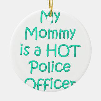 Mi mamá es oficial de policía caliente adorno redondo de cerámica