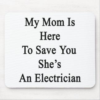 Mi mamá está aquí ahorrarle que ella es alfombrillas de raton