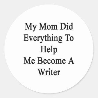 Mi mamá hizo todo para ayudarme a hacer escritor pegatina redonda