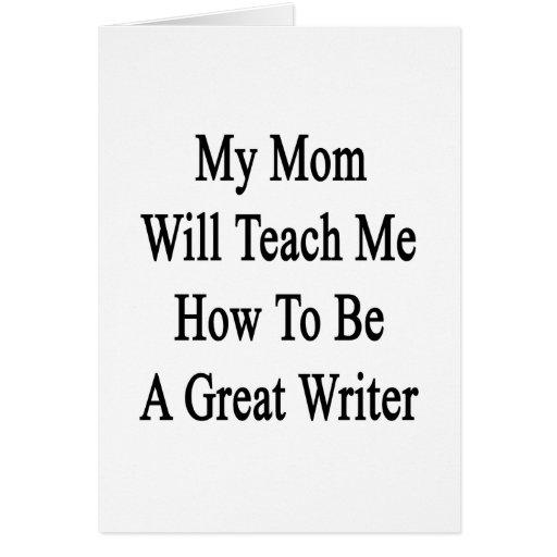 Mi mamá me enseñará a cómo ser gran escritor tarjeta