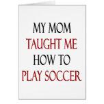 Mi mamá me enseñó a cómo jugar a fútbol felicitación