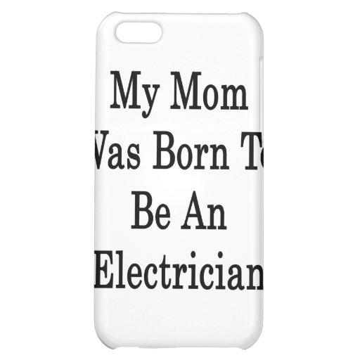 Mi mamá nació ser electricista