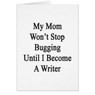 Mi mamá no parará el fastidiar hasta que haga escr felicitación