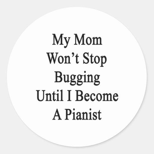 Mi mamá no parará el fastidiar hasta que haga pegatina redonda