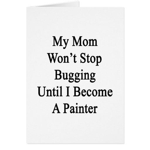 Mi mamá no parará el fastidiar hasta que haga pint felicitación