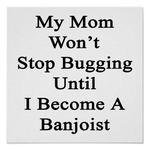 Mi mamá no parará el fastidiar hasta que haga un B Póster