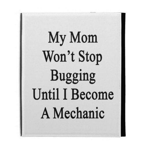 Mi mamá no parará el fastidiar hasta que haga un M