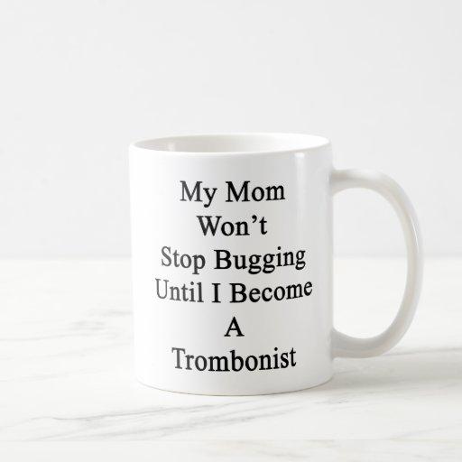 Mi mamá no parará el fastidiar hasta que haga un T Tazas De Café
