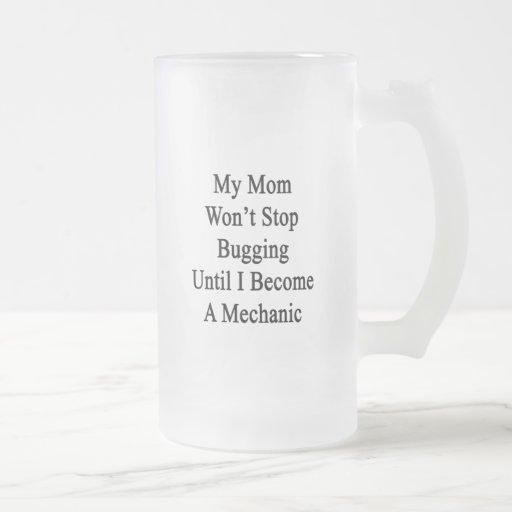 Mi mamá no parará el fastidiar hasta que haga un taza cristal mate