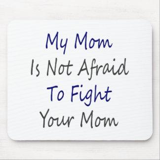 Mi mamá no tiene miedo de luchar a su mamá tapetes de ratón