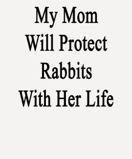 Mi mamá protegerá conejos con su vida camiseta