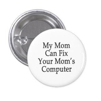Mi mamá puede fijar el ordenador de su mamá pin redondo de 1 pulgada