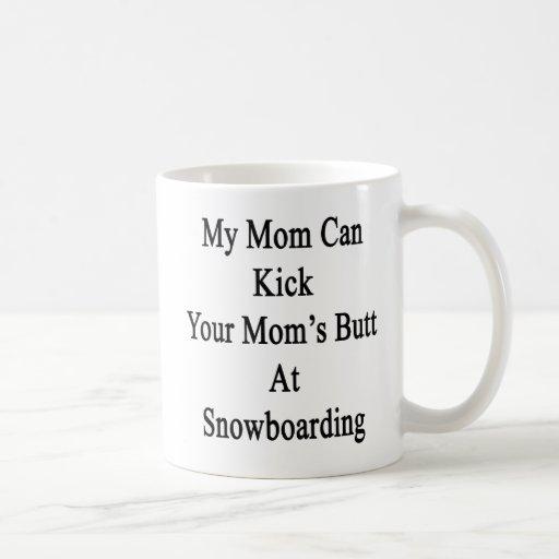 Mi mamá puede golpear el extremo de su mamá con el taza de café