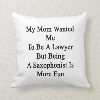 Mi mamá quisiera que fuera abogado pero el ser un cojines