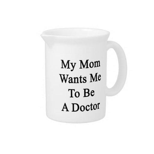 Mi mamá quisiera que fuera doctor jarras para bebida