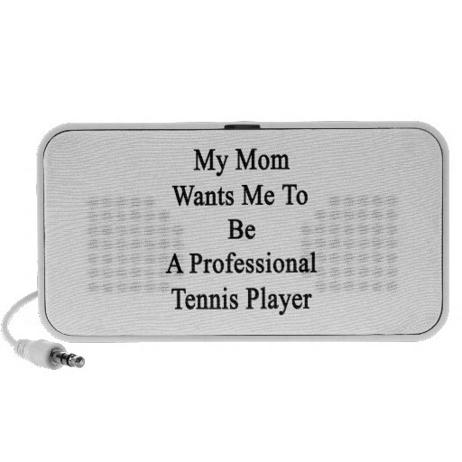 Mi mamá quisiera que fuera jugador de tenis profes altavoces de viaje