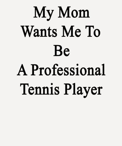 Mi mamá quisiera que fuera jugador de tenis profes camisetas