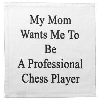 Mi mamá quisiera que fuera un jugador de ajedrez p servilletas imprimidas